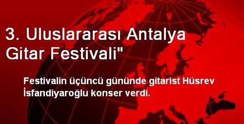 3. Uluslararası Antalya Gitar Festivali'