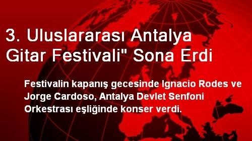 3. Uluslararası Antalya Gitar Festivali' Sona Erdi