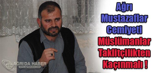 Ağrı Mustazaflar Cemiyeti Müslümanlar Taklitçilikten Kaçınmalı !