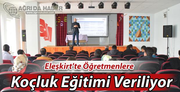 Eleşkirt'te Öğretmenlere Koçluk Eğitimi Verilmeye Başlandı