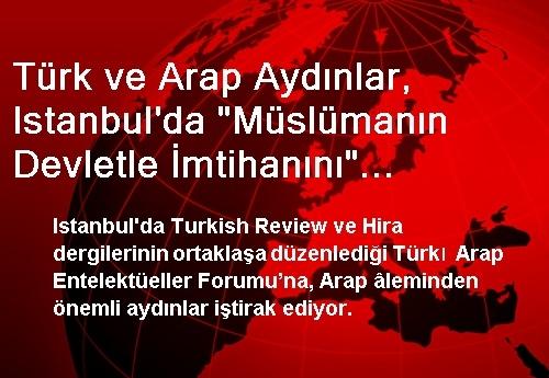 Türk ve Arap Aydınlar, Istanbul'da 'Müslümanın Devletle İmtihanını' Konuşuyor
