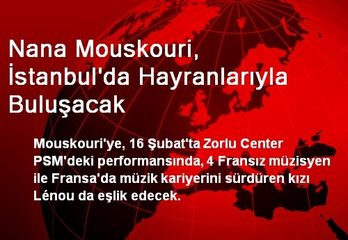 Nana Mouskouri, İstanbul'da Hayranlarıyla Buluşacak