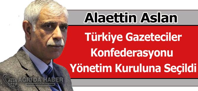 Alaettin Aslan Türkiye Gazeteciler Konfederasyonu Yönetim Kuruluna Seçildi