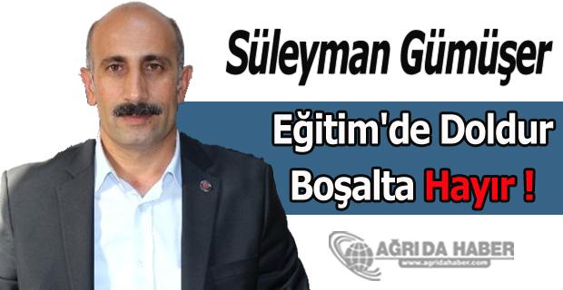 Süleyman Gümüşer Eğitim'de Doldur-Boşalta Hayır !