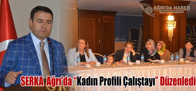 SERKA Ağrı'da Kadın Profili Çalıştayı Düzenledi