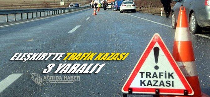 Eleşkirt'te Trafik Kazası 3 Yaralı Var!