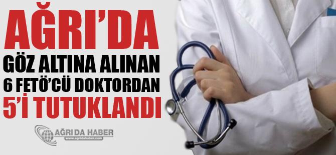 Ağrı'da FETÖ Soruşturmasında Gözaltındaki 5 Doktor Tutuklandı