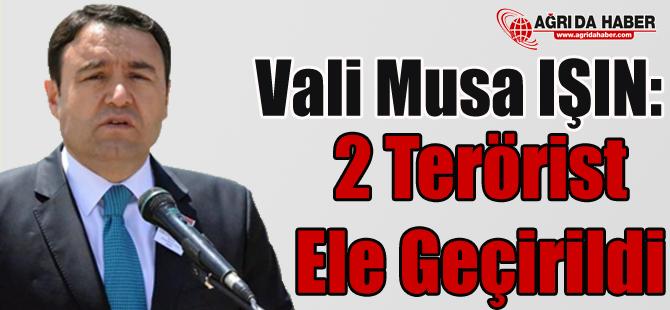 Ağrı Valisi Musa Işın Açıkladı 2 Terörist Ele Geçirildi !
