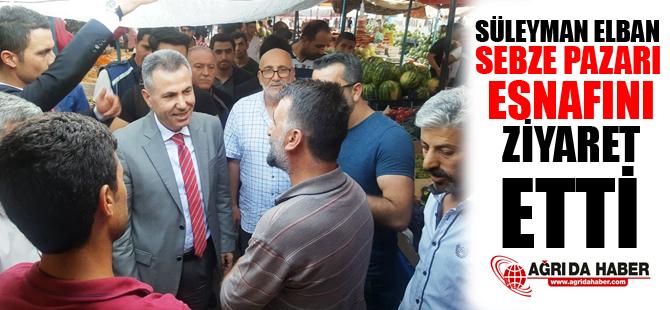 Süleyman Elban, Sebze Pazarı Esnafını Ziyaret Etti