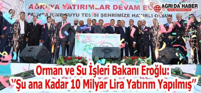 Orman Ve Su İşleri Bakanı Eroğlu 'Şu ana Kadar 10 Milyar Liralık Yatırım Yapıldı'