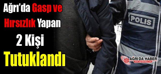 Ağrı'da Gasp Ve Hırsızlık Yapan 2 Kişi Tutuklandı