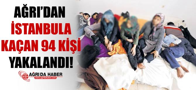 Ağrı'dan İstanbul'a Kaçan 94 Kişi Yakalandı!