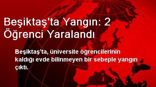 Beşiktaş'ta Yangın: 2 Öğrenci Yaralandı