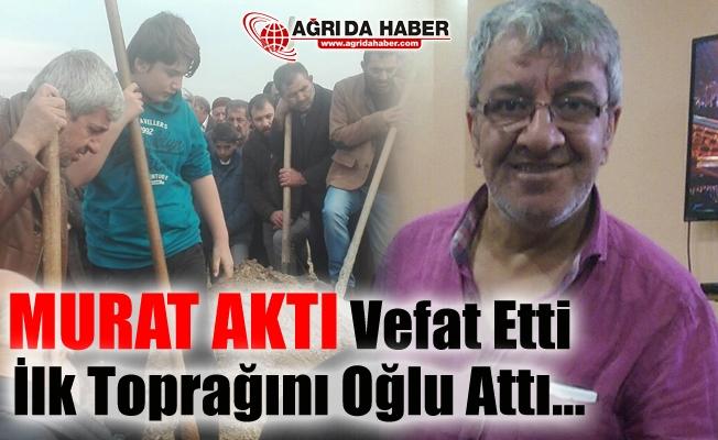 Ağrılı Esnaf Murat Aktı Vefat Etti