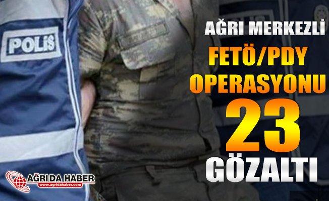 Ağrı'da Merkezli 20 İlde Fetö/pdy Operasyonu: 23 Gözaltı
