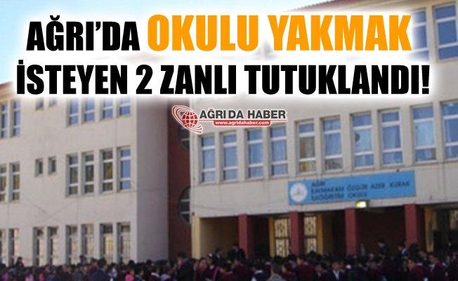 Ağrı'da Okulu Yakmak İsteyen 1'i Çocuk 2 Zanlı Tutuklandı!