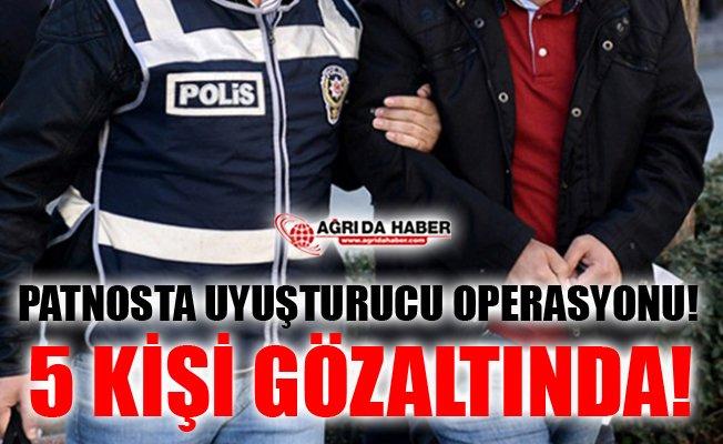 Ağrı Patnos'ta Uyuşturucu Operasyonu: 5 Gözaltı!
