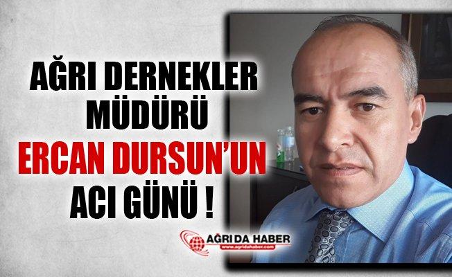 Ağrı Sivil Toplumlar İlişkiler Müdürü Ercan Dursun'un Acı Günü