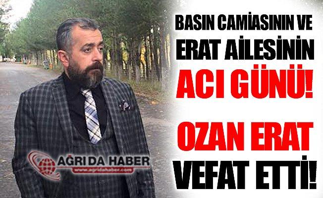 Ağrılı Gazeteci Ozan Erat Vefat Etti