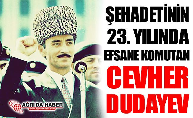 Efsane Komutan Cevher Dudayev'in Şehadetinin 23. Yıldönümü