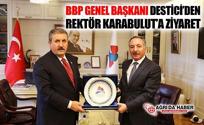 BBP Genel Başkanı Destici'den Rektör Karabulut'a Ziyaret