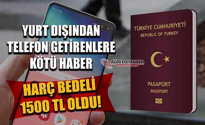 Yurt dışından Cep Telefonu getirenlere kötü haber! Harç bedeli 1500 Tl