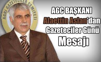 AGC Başkanı Alaettin Aslan'dan Gazeteciler Günü Mesajı