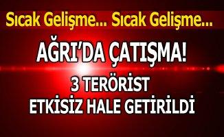 Ağrı'da Yaşanan Çatışmada sıcak gelişme! 3 Terörist Etkisiz hale getirildi!