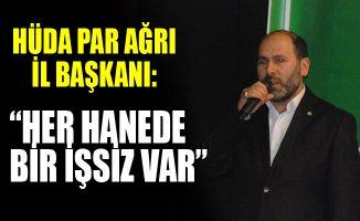 """Hüda Par Ağrı İl Başkanı Şaban Gökhan: """"Neredeyse Her Hanede Bir İşsiz Var"""""""