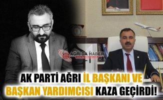 Ak Parti Ağrı İl Başkanı Abbas Aydın ve Yardımcısı Trafik Kazası geçirdi!