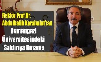 Prof.Dr. Abdulhalik Karabulut Eskişehir Osmangazi Üniversitesindeki Saldırıyı kınadı