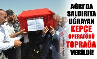 Ağrı'da Şehit Edilen Kepçe Operatörü Toprağa Verildi!