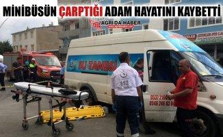 Ağrı'da Minibüsün Çarptığı Yaşlı Adam Hayatını Kaybetti!