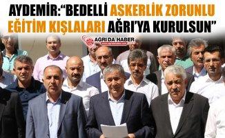 """Aydemir: """"Bedelli Askerlik için Zorunlu Eğitim Kışlaları Ağrı'da Kurulsun"""""""