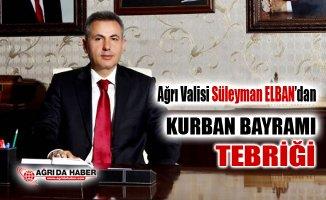 Ağrı Valisi Süleyman Elban'dan Kurban Bayramı Kutlama Mesajı