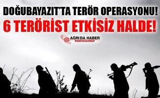 Ağrı Doğubayazıt'ta Terör Operasyonu! 6 Terörist Etkisiz Halde!