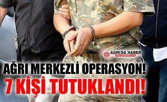Ağrı Merkezli Fetö/Pyd Operasyonu! 7 Tutuklama!