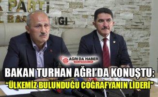 """Bakan Turhan Ağrı'da Konuştu: """"Ülkemiz Bulunduğu Coğrafyanın Lideri"""""""