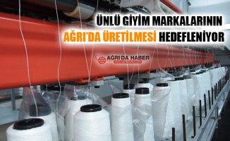 Ünlü Giyim Markalarının Üretiminin Ağrı'da Olması Hedefleniyor