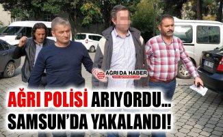 Ağrı Polisinin FETÖ'den aradığı şahıs Samsun'da yakalandı