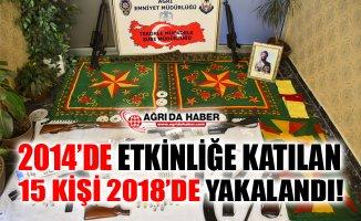 Ağrı'da 2014 Yılında Yapılan Yasadışı Etkinliğe Katılan 15 Kişi 2018'de Yakalandı