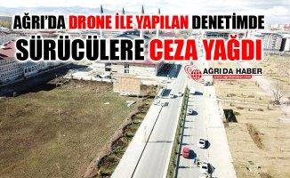 Ağrı'da Drone İle Yapılan Denetimde Sürücülere Ceza Yağdı