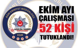 Ağrı İl Emniyet Müdürlüğü'nün Ekim Ayı Çalışması: 52 Kişi Tutuklandı!