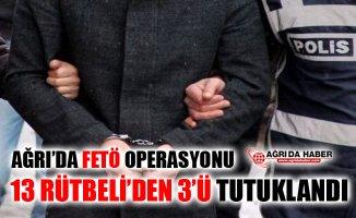 Ağrı Merkezli 8 İlde Yapılan FETÖ Operasyonunda 3 Kişi Tutuklandı