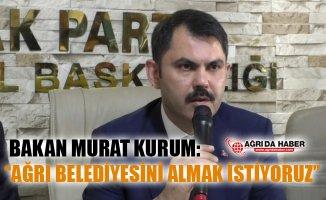 """Çevre ve Şehircilik Bakanı Murat Kurum: """"Ağrı Belediyesini Almak İstiyoruz"""""""