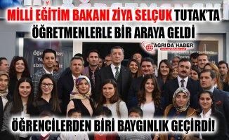 Milli Eğitim Bakanı Ziya Selçuk Ağrı Tutak'ta Öğretmenlerle bir araya geldi