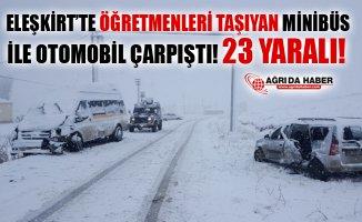 Ağrı Eleşkirt'te Öğretmenleri Taşıyan Servis ile Otomobil Çarpıştı! 23 Yaralı!