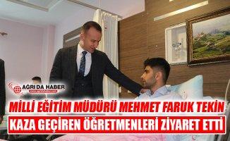 Milli Eğitim Müdürü Tekin Eleşkirt'te Kaza Geçiren Öğretmenleri Ziyaret Etti