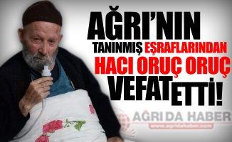 Ağrı'nın tanınmış eşraflarından Oruç Oruç vefat etti