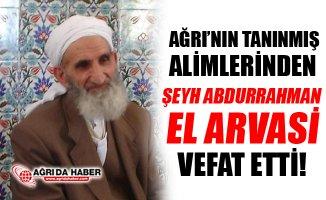 Ağrı'nın Tanınmış Alimlerinden Şeyh Abdurrahman El Arvasi Vefat Etti!
